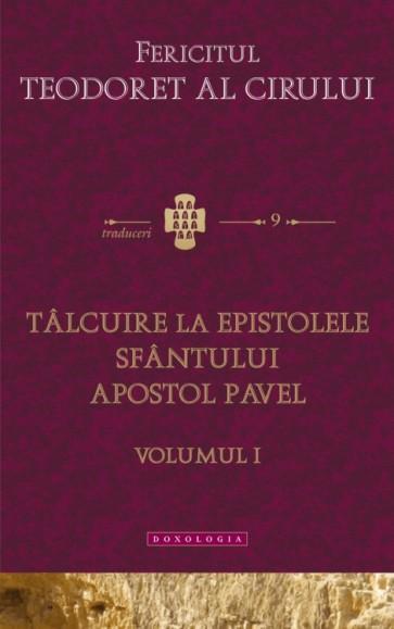 Tâlcuire la Epistolele Sfântului Apostol Pavel. Vol.1