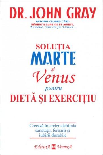 Soluția Marte și Venus pentru dietă și exercițiu. Creează în creier alchimia sănătății, fericirii și iubirii durabile