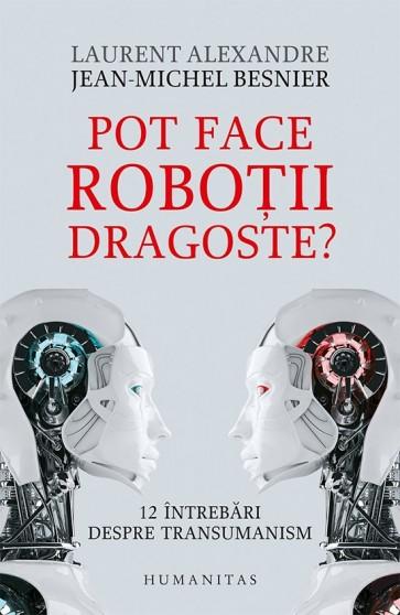 Pot face roboţii dragoste? 12 întrebări despre transumanism