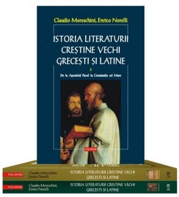 Istoria literaturii creştine vechi greceşti şi latine (2 volume, 3 tomuri). Ediţia 2013