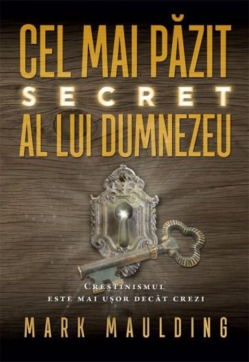 Cel mai păzit secret al lui Dumnezeu. Creștinismul este mai ușor decât crezi