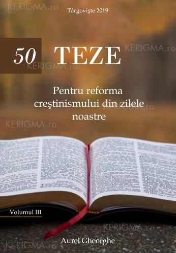50 de teze pentru reforma creștinismului din zilele noastre. Vol. 3
