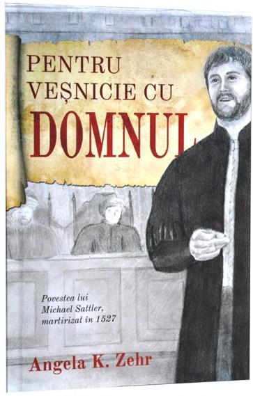 Pentru veșnicie cu Domnul. Povestea lui Michael Sattler, martirizat în 1527
