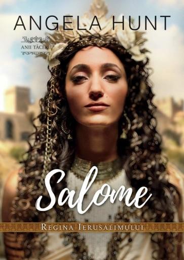 """Salome – Regina Ierusalimului. Seria """"Anii Tăcerii"""""""