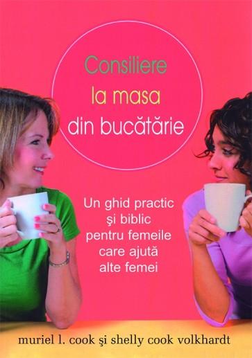 Consiliere la masa din bucătărie. Un ghid practic și biblic pentru femeile care ajută alte femei