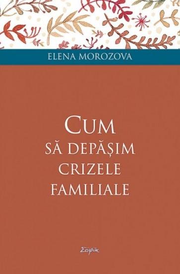 Cum să depășim crizele familiale