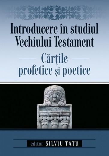 Introducere în studiul Vechiului Testament. Cărțile profetice și poetice