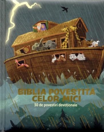 Biblia povestită celor mici. 30 de povestiri devoționale
