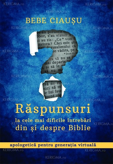 Răspunsuri la cele mai dificile întrebări din și despre Biblie. Apologetică pentru generația virtuală