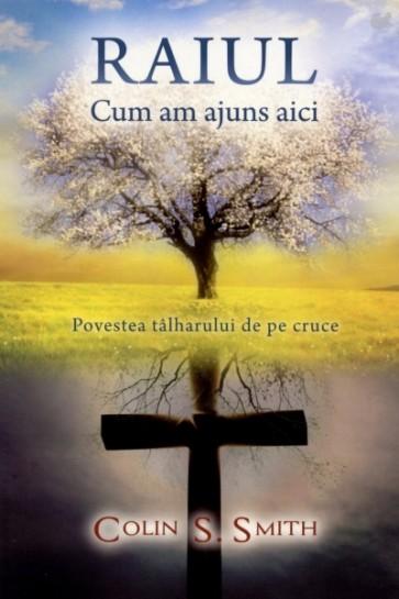 Raiul. Cum am ajuns aici - Povestea tâlharului de pe cruce