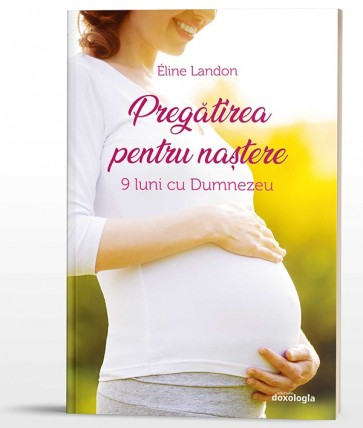 Pregătirea pentru naștere. 9 luni cu Dumnezeu