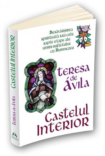 Castelul interior. Desăvârșirea spirituală sau cele șapte etape ale unirii sufletului cu Dumnezeu