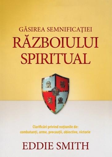 Găsirea semnificației războiului spiritual. Clarificări privind noțiunile de combatanți, arme, precauții, obiective, victorie