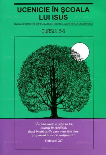 Ucenicie în școala lui Isus. Manual de creștere spirituală și de formare a lucrătorilor creștini laici. Cursul 5-6