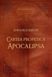 Enigmele Bibliei. Cartea profetică Apocalipsa