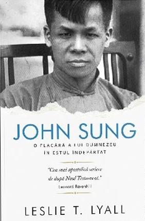John Sung. O flacără a lui Dumnezeu în estul îndepărtat