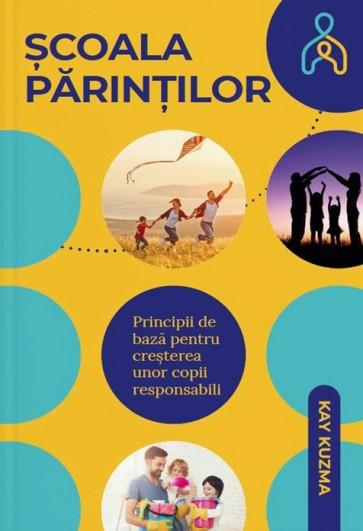 Școala părinților. Principii de bază pentru creșterea unor copii responsabili