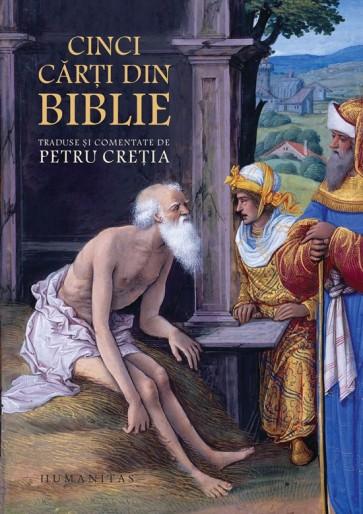 Cinci cărţi din Biblie. Traduse şi comentate de Petru Creţia