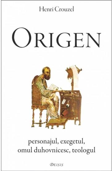 Origen. Personajul, exegetul, omul duhovnicesc, teologul