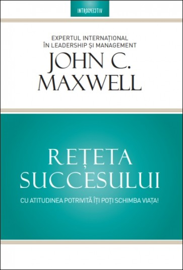 Rețeta succesului. Cu atitudinea potrivită îți poți schimba viața