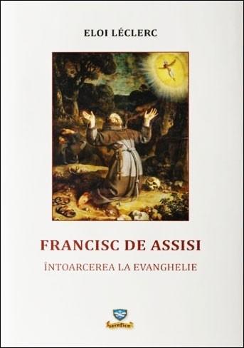 Francisc de Assisi. Întoarcerea la Evanghelie