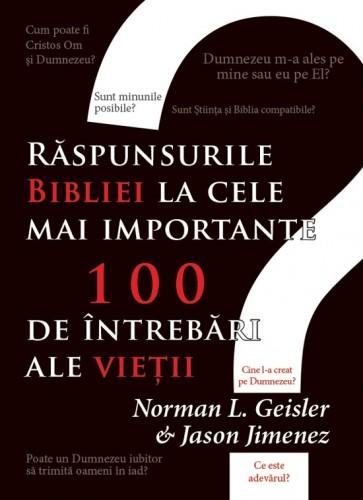 Răspunsurile Bibliei la cele mai importante 100 de întrebări ale vieții