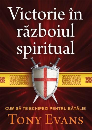Victorie în războiul spiritual. Cum să te echipezi pentru bătălie