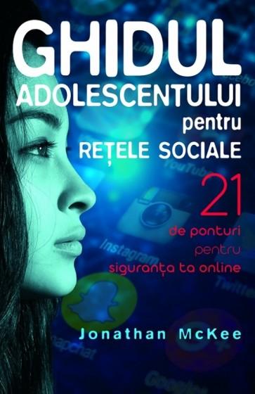 Ghidul adolescentului pentru rețele sociale. 21 de ponturi pentru siguranța ta online