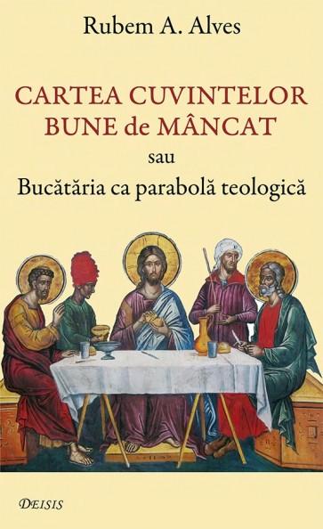 Cartea cuvintelor bune de mâncat sau bucătăria ca parabolă teologică