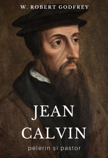 Jean Calvin – pelerin și pastor