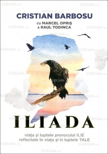 Iliada. Viața și luptele prorocului ILIE reflectate în viața și luptele TALE