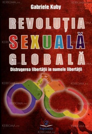 Revoluţia sexuală globală. Distrugerea libertăţii în numele libertăţii