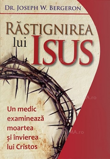 Răstignirea lui Isus. Un medic examinează moartea și învierea lui Cristos