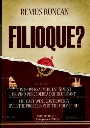 Filioque? Controversa între Est și Vest privind purcederea Duhului Sfânt / The East-West Controversy Over the Procession of the Holy Spirit