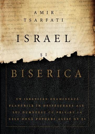 Israel și Biserica. Un israelian examinează planurile în desfășurare ale lui Dumnezeu cu privire la cele două popoare alese de El