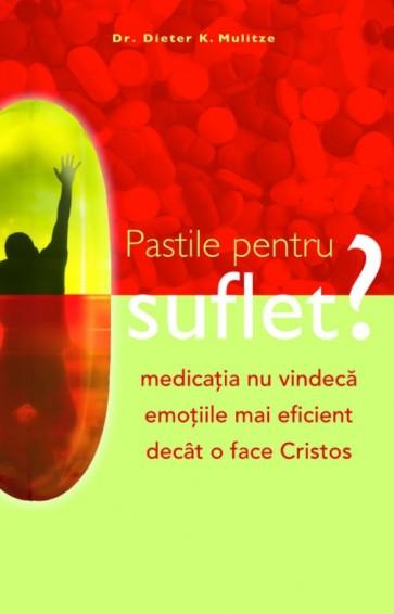 Pastile pentru suflet? Medicația nu vindecă emoțiile mai eficient decât o face Cristos