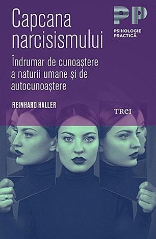 Capcana narcisismului. Îndrumar de cunoaștere a naturii umane și de autocunoaștere
