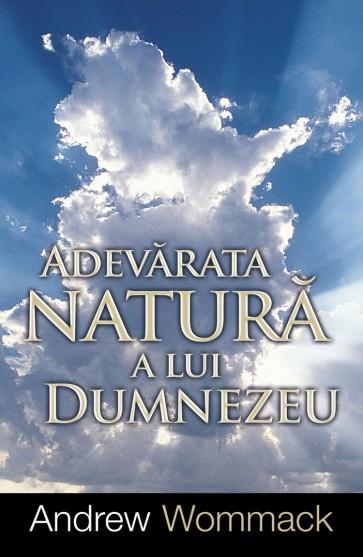 Adevărata natură a lui Dumnezeu. Importanţa şi beneficiile înţelegerii caracterului lui Dumnezeu