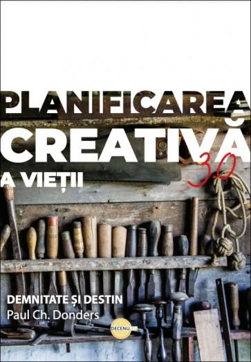 Planificarea creativă a vieții 3.0. Demnitate și destin