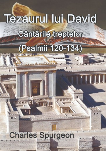 Tezaurul lui David. Cântările treptelor (Psalmii 120-134)