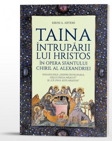 """Taina Întrupării lui Hristos în opera Sfântului Chiril al Alexandriei. Dialogurile """"Despre Întruparea celui Unuia-născut"""" și """"Că Unul este Hristos"""""""