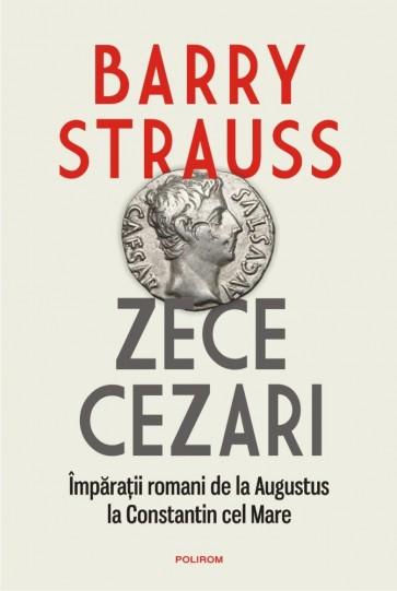 Zece cezari. Împărații romani de la Augustus la Constantin cel Mare