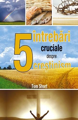 Cinci întrebări cruciale despre creștinism