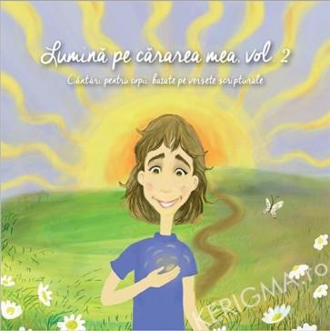 Lumina pe cararea mea. Vol. 2. Cantari pentru copii, bazate pe versete scripturale (voci)