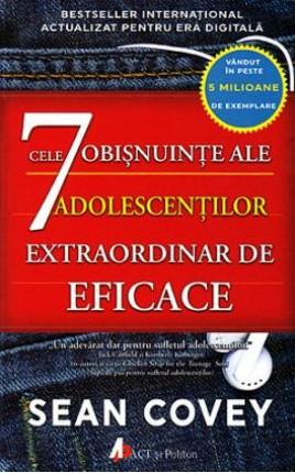 Cele 7 obisnuinte ale adolescentilor extraordinar de eficace. Ghidul fundamental pentru succes al adolescentilor
