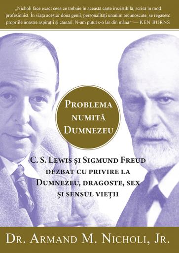 Problema numita Dumnezeu. C.S. Lewis si Sigmund Freud dezbat cu privire la Dumnezeu, dragoste, sex si sensul vietii