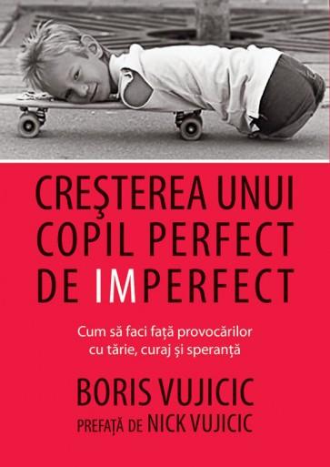 Cresterea unui copil perfect de imperfect. Cum sa faci fata provocarilor cu tarie, curaj si speranta
