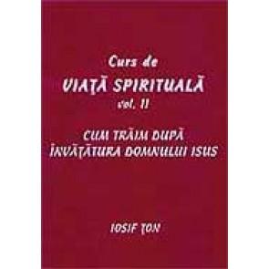 Curs de viata spirituala. Vol. 2. Cum traim dupa invatatura Domnului Isus