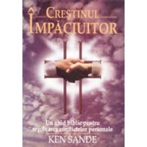 Crestinul impaciuitor. Un ghid biblic pentru rezolvarea conflictelor personale