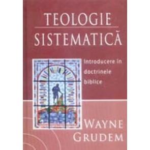 Teologie sistematica. Introducere in doctrinele biblice